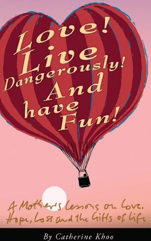 Love! Live Dangerously And Have Fun!